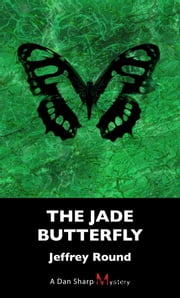 The Jade Butterfly - A Dan Sharp Mystery ebook by Jeffrey Round