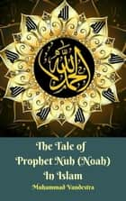 The Tale of Prophet Nuh (Noah) In Islam ekitaplar by Muhammad Vandestra