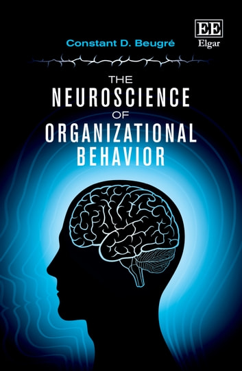 The Neuroscience of Organizational Behavior ebook by Constant D. Beugré