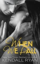When We Fall ebook by Kendall Ryan