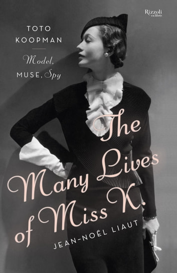 The Many Lives of Miss K - Toto Koopman - Model, Muse, Spy eBook by Jean-Noel Liaut