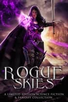 Rogue Skies - A Limited Edition Science Fiction and Fantasy Collection ebook by Missy De Graff, Bella Andrews, Emma Jane Holloway,...
