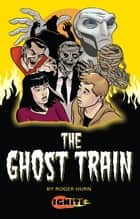 The Ghost Train ebook by Roger Hurn, Seb Camagajevac