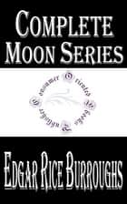 "Burroughs ""Moon"" Complete Books ebook by Edgar Rice Burroughs"
