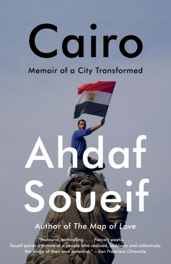 Cairo - Memoir of a City Transformed ebook by Ahdaf Soueif