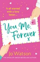 You, Me, Forever - The uplifting rom-com from the smash-hit bestseller, filled with hilarity and heart ebook by Jo Watson