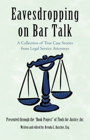 Eavesdropping on Bar Talk - A Collection of True Case Stories from Legal Service Attorneys ebook by Brenda L. Rascher Esq.