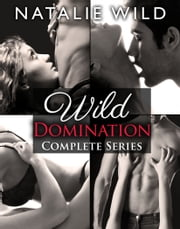 Wild Domination - Complete Collection ebook by Natalie Wild