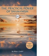 The Practical Power of Shamanism: Heal Your Life, Loves and Losses ebook by Stoffel, Mary L