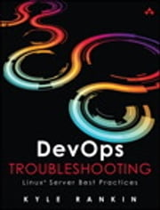 DevOps Troubleshooting - Linux Server Best Practices ebook by Kyle Rankin
