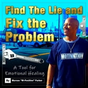 "Find The Lie and Fix The Problem audiobook by Marcus ""M-Positive"" Parker"