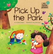 My Little Planet: Pick Up the Park ebook by Charles Vincent Ghigna,Agnieszka Malgorzata Jatkowska