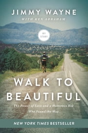 Walk to Beautiful - The Power of Love and a Homeless Kid Who Found the Way ebook by Mr. Jimmy Wayne,Ken Abraham