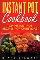 Instant Pot Cookbook: Top Instant Pot Recipes For Christmas ebook by Diane Stewart