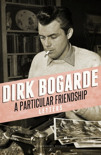 A Particular Friendship - Letters ebook by Dirk Bogarde
