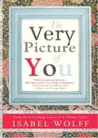 Very Picture Of You ebook by Isabel Wolff