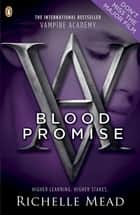 Vampire Academy: Blood Promise: Blood Promise ebook by Richelle Mead