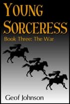 Young Sorceress Book 3: The War ebook by Geof Johnson