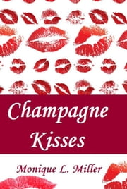 Champagne Kisses (A Novella) ebook by Monique L. Miller