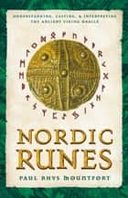 Nordic Runes - Understanding, Casting, and Interpreting the Ancient Viking Oracle ebook by Paul Rhys Mountfort