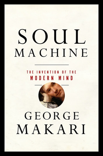 Soul machine the invention of the modern mind ebook by george soul machine the invention of the modern mind ebook by george makari fandeluxe Gallery
