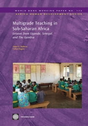 Multigrade Teaching In Sub-Saharan Africa: Lessons From Uganda, Senegal, And The Gambia ebook by Mulkeen Aidan; Higgins Cathal