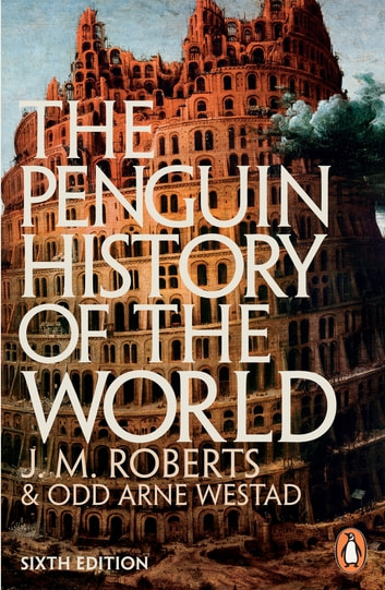 The Penguin History of the World - 6th edition ebook by J M Roberts,Odd Arne Westad