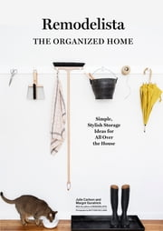 Remodelista: The Organized Home - Simple, Stylish Storage Ideas for All Over the House ebook by Julie Carlson, Margot Guralnick