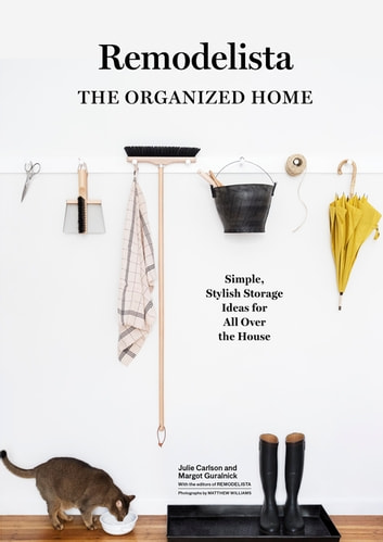 Remodelista: The Organized Home - Simple, Stylish Storage Ideas for All Over the House ebook by Julie Carlson,Margot Guralnick