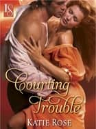 Courting Trouble - A Loveswept Classic Romance ebook by Katie Rose