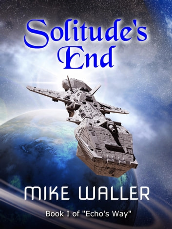 Solitude's End (Book 1 of Echo's Way)' ebook by Michael Waller
