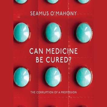 Can Medicine be Cured? audiobook by Seamus O'Mahony