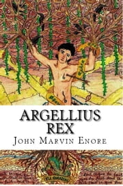 Argellius Rex: A Poetry Collection Dedicated to Unrequited Love ebook by Mirvan Ereon