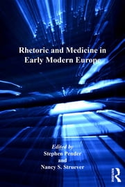 Rhetoric and Medicine in Early Modern Europe ebook by Nancy S. Struever,Stephen Pender