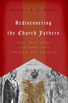 Rediscovering the Church Fathers ebook by Michael A. G. Haykin