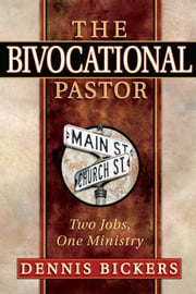 The Bivocational Pastor - Two Jobs, One Ministry eBook by Dennis Bickers