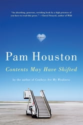 Contents May Have Shifted: A Novel ebook by Pam Houston