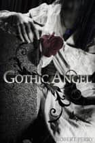 Gothic Angel ebook by Robert Oliver