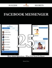 Facebook Messenger 25 Success Secrets - 25 Most Asked Questions On Facebook Messenger - What You Need To Know ebook by Martin Perry
