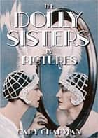 The Dolly Sisters in Pictures ebook by Gary Chapman