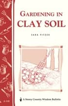 Gardening in Clay Soil ebook by Sara Pitzer