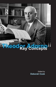 Theodor Adorno - Key Concepts ebook by Deborah Cook