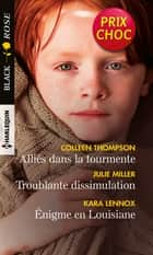 Alliés dans la tourmente - Troublante dissimulation - Énigme en Louisiane ebook by Colleen Thompson, Julie Miller, Kara Lennox