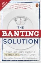 The Banting Solution - Your low-carb guide to permanent weight loss ebook by Bernadine Douglas