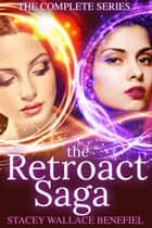The Retroact Saga - The Complete Series ebook by Stacey Wallace Benefiel