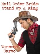 Mail Order Bride: Stand Up, J. King ebook by Vanessa Carvo