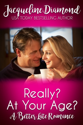 Really? At Your Age?: A Better Late Romance ebook by Jacqueline Diamond