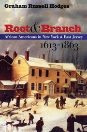 Root and Branch - African Americans in New York and East Jersey, 1613-1863 ebook by Graham Russell Gao Hodges