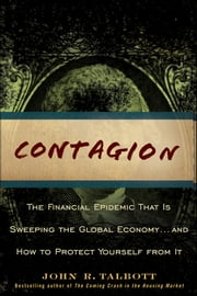 Contagion - The Financial Epidemic That is Sweeping the Global Economy... and How to Protect Yourself from It ebook by John R. Talbott