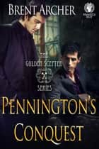 Pennington's Conquest - The Golden Scepter, #2 ebook by Brent Archer